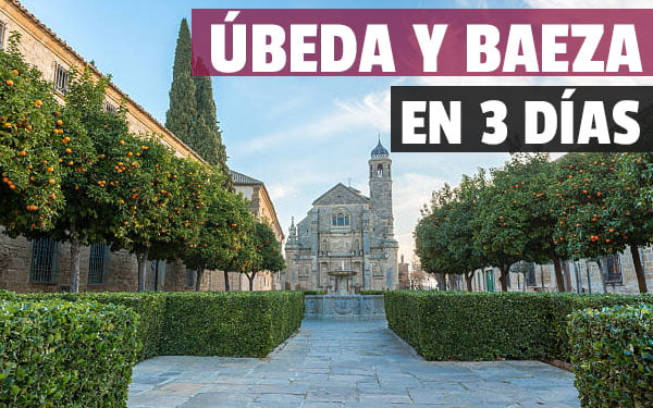 Que ver en Ubeda y Baeza en tres dias